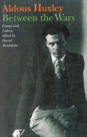 Between the Wars: Essays and Letters - Huxley, Aldous / Bradshaw, David