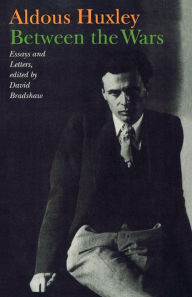 Between the Wars: Essays and Letters - Aldous Huxley