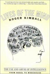 Lives of the Mind: The Use and Abuse of Intelligence from Hegel to Wodehouse - Kimball, Roger