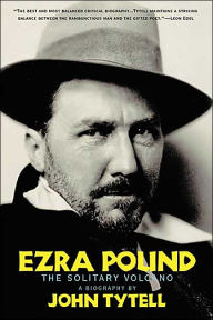 Ezra Pound: The Solitary Volcano - John Tytell