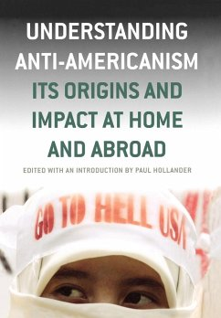 Understanding Anti-Americanism: Its Orgins and Impact at Home and Abroad - Hollander, Paul