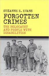 Forgotten Crimes: The Holocaust and People with Disabilities - Evans, Suzanne E. / Evans, Susanne E.