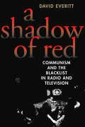 A Shadow of Red: Communism and the Blacklist in Radio and Television