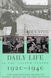 """Daily Life in the United States, 1920 1940: How Americans Lived Through the """"Roaring Twenties"""" and the Great Depression - Kyvig, David E."""