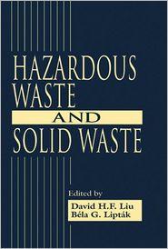 Hazardous Waste and Solid Waste - David H.F. Liu (Editor), Bela G. Liptak (Editor)