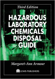 Hazardous Laboratory Chemicals Disposal Guide - Margaret-Ann Armour, M. A. Armour