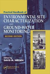 Practical Handbook of Environmental Site Characterization and Ground-Water Monitoring, Second Edition - Nielsen, David M. / Nielsen, Nielsen M.