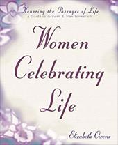 Women Celebrating Life: Honoring the Passages of Life: A Guide to Growth & Transformation - Owens, Elizabeth