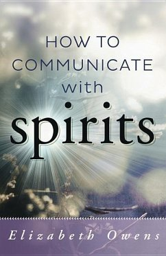 How to Communicate with Spirits - Owens, Elizabeth