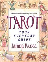 Tarot: Your Everyday Guide: Practical Problem Solving and Everyday Advice - Renee, Janina