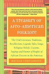 A   Treasury of Afro-American Folklore: The Oral Literature, Traditions, Recollections, Legends, Tales, Songs, Religious Beliefs, - Courlander, Harold / Arno, Enrico