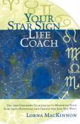 Your Star Sign Life Coach: Use Life Coaching Techniques to Maximize Your Star Sign's Potential and Create the Life You Want