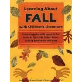 Learning about Fall with Children's Literature: Cross-Curricular Units Based on the Works of Eric Carle, Robert Kalan, Ludwig Bemelmans, and More - Collectif