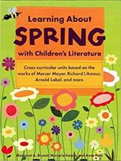 Learning about Spring with Children's Literature: - Bryant, Margaret A. / Keiper, Marjorie / Petit, Anne