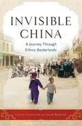 Invisible China: A Journey Through Ethnic Borderlands - Legerton, Colin