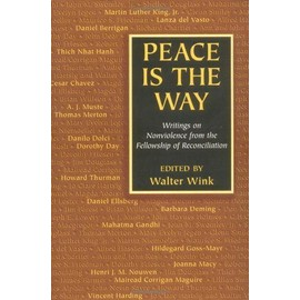 Peace is the Way: Writings on Nonviolence from the Fellowship of Reconciliation - Walter Wink
