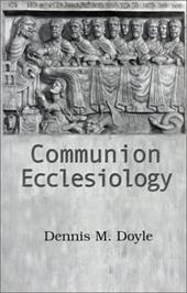 Communion Ecclesiology: Vision and Versions - Doyle, Dennis M.