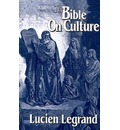 The Bible on Culture - Lucien Legrand