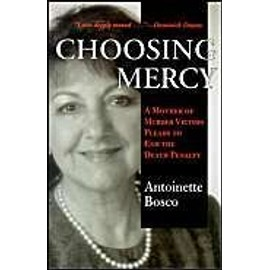 Choosing Mercy: A Mother of Murder Victims Pleads to End the Death Penalty - Antoinette Bosco