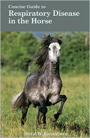 Concise Guide to Respiratory Disease in the Horse - David W Ramey