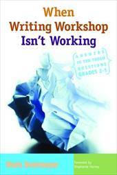 When Writing Workshop Isn't Working: Answers to Ten Tough Questions, Grades 2-5 - Overmeyer, Mark / Harvey, Stephanie
