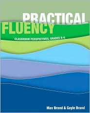 Practical Fluency: Classroom Perspectives, Grades K-6 - Max Brand, Gayle Brand