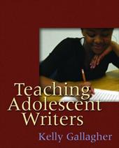 Teaching Adolescent Writers - Gallagher, Kelly