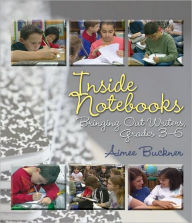Inside Notebooks: Bringing Out Writers, Grades 3-6 [With Booklet] - Aimee Buckner