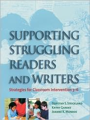 Supporting Struggling Readers and Writers: Strategies for Classroom Intervention 3-6 - Dorothy S. Strickland, Kathy Ganske, Joanne K. Monroe