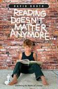 Reading Doesn't Matter Anymore: Shattering the Myths of Literacy
