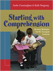 Starting with Comprehension: Reading Strategies for the Youngest Learners - Andie Cunningham, Ruth Shagoury