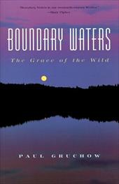 Boundary Waters: The Grace of the Wild - Gruchow, Paul