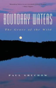 Boundary Waters: The Grace of the Wild - Paul Gruchow