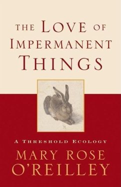 The Love of Impermanent Things: A Threshold Ecology - O'Reilley, Mary Rose