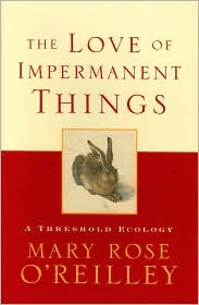 Love of Impermanent Things: A Threshold Ecology - Mary Rose O'Reilley