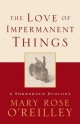 The Love of Impermanent Things - Mary Rose O'Reilley