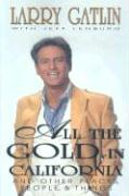 All the Gold in California: And Other Places, People, & Things