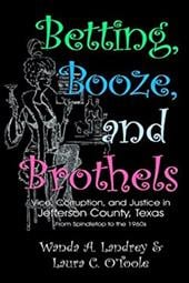 Betting, Booze, and Brothels: Vice, Corruption, and Justice in Jefferson County, Texas - Landrey, Wanda A. / O'Toole, Laura C. / Landry, Wanda A.