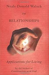 Neale Donald Walsch on Relationships: Applications for Living - Walsch, Neale Donald