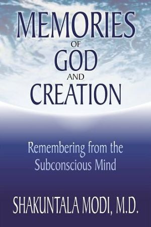 Memories of God and Creation: Remembering from the Subconscious Mind - Shakuntala Modi