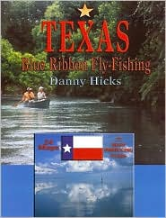 Texas Blue-Ribbon Fly-Fishing - Danny Hicks, Designed by Kathy Johnson