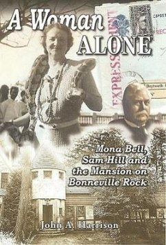 A Woman Alone: Mona Bell, Sam Hill and the Mansion on Bonneville Rock - Harrison, John A.
