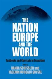 The Nation, Europe, and the World: Textbooks and Curricula in Transition - Schissler, H. / Soysal, Y. N. / Schissler, Hanna