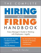 The Complete Hiring and Firing Handbook: Every Manager's Guide to Working with Employees--Legally - Fleischer, Charles