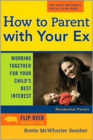 How to Parent With Your Ex: Working Together for Your Child's Best Interest - Brette McWhorter Sember
