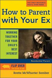 How to Parent with Your Ex: Working Together for Your Childs Best Interest - Sember, Brette McWhorter / McWhorter Sember, Brette