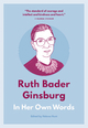 Ruth Bader Ginsburg: In Her Own Words - Helena Hunt