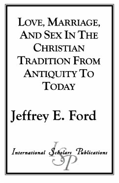 Love, Marriage, and Sex in the Christian Tradition from Antiquity to Today - Ford, Jeffrey E.