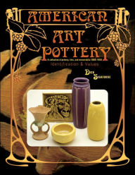 American Art Pottery: A Collection of Pottery, Tiles, and Memorabilia, 1880-1950 - Dick Sigafoose