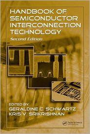 Handbook of Semiconductor Interconnection Technology - Geraldine C. Schwartz (Editor), Arthur Bross, Kris V. Srikrishnan (Editor)